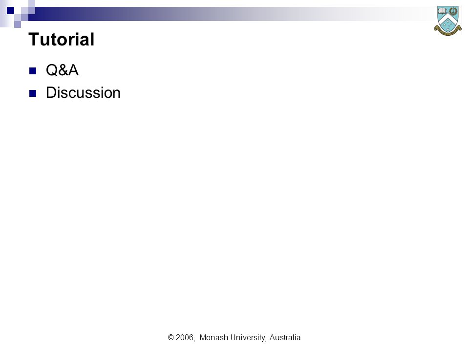 © 2006, Monash University, Australia Tutorial Q&A Discussion