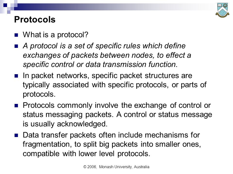 © 2006, Monash University, Australia Protocols What is a protocol.