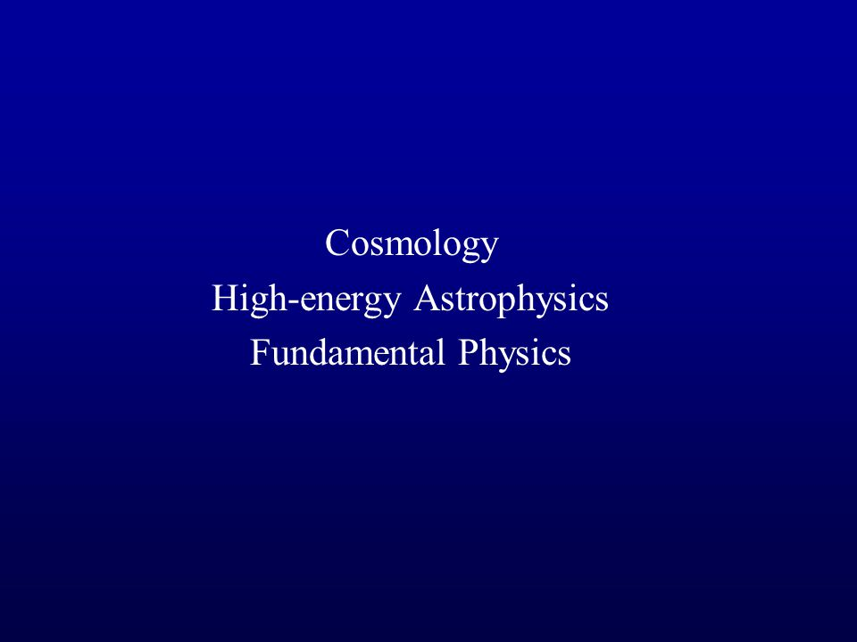 Cosmology High-energy Astrophysics Fundamental Physics