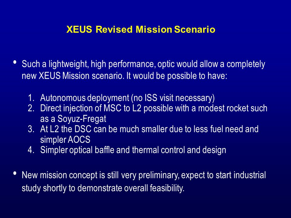 Such a lightweight, high performance, optic would allow a completely new XEUS Mission scenario.