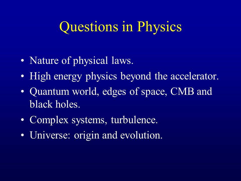 Questions in Physics Nature of physical laws. High energy physics beyond the accelerator.
