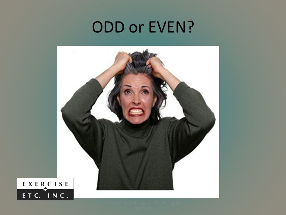 ODD or EVEN (C) 2014 by Exercise ETC Inc. All rights reserved.