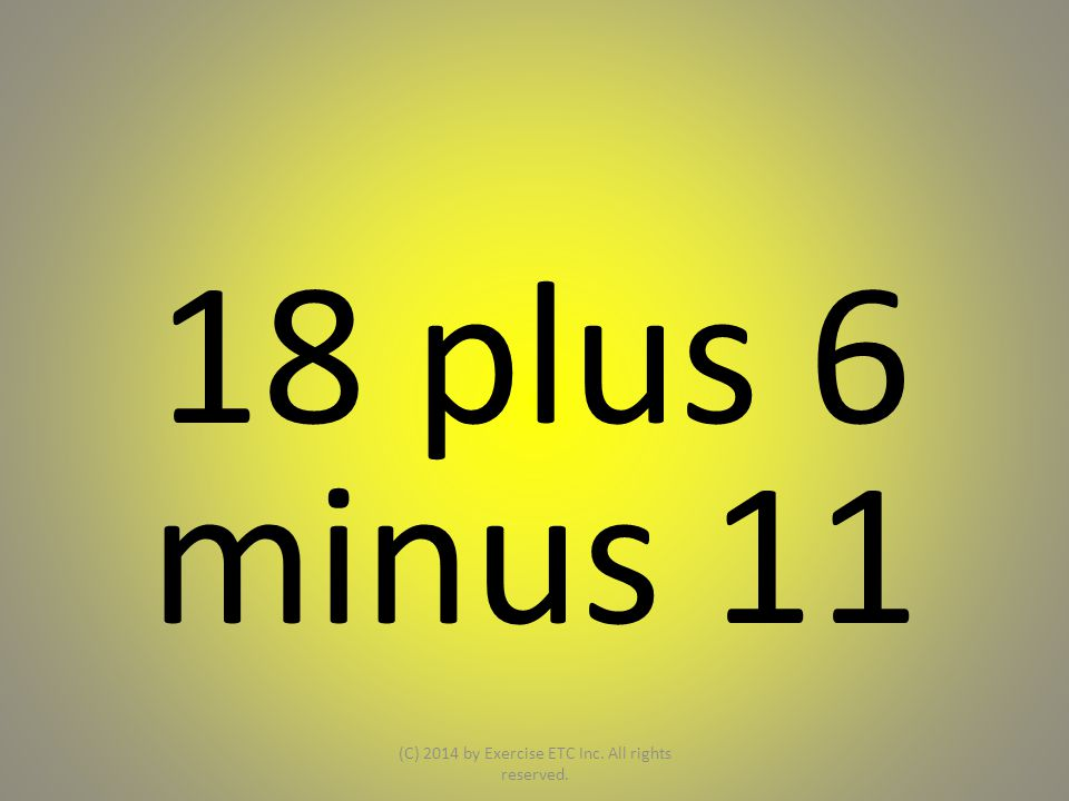 18 plus 6 minus 11 (C) 2014 by Exercise ETC Inc. All rights reserved.