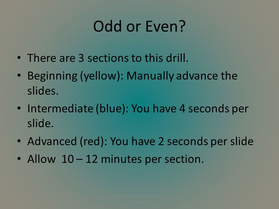 Odd or Even. There are 3 sections to this drill. Beginning (yellow): Manually advance the slides.