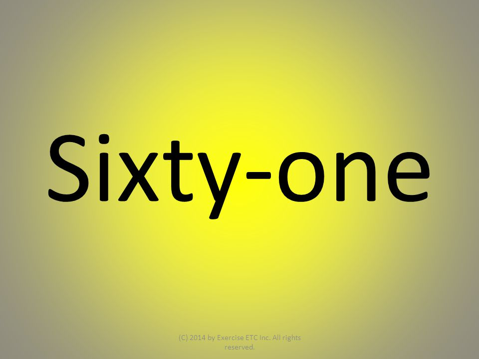Sixty-one (C) 2014 by Exercise ETC Inc. All rights reserved.