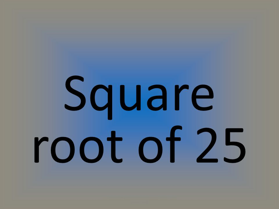 Square root of 25 (C) 2014 by Exercise ETC Inc. All rights reserved.