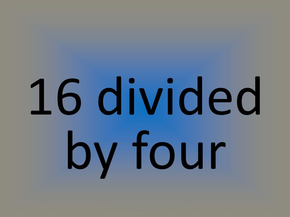 16 divided by four (C) 2014 by Exercise ETC Inc. All rights reserved.