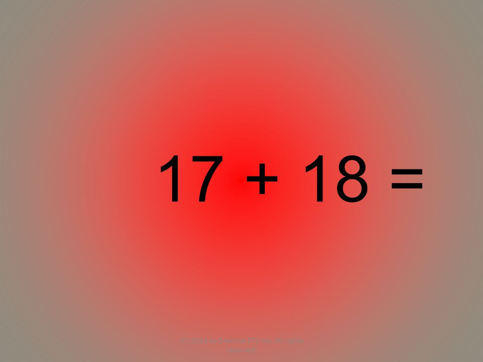 17 + 18 = (C) 2014 by Exercise ETC Inc. All rights reserved.