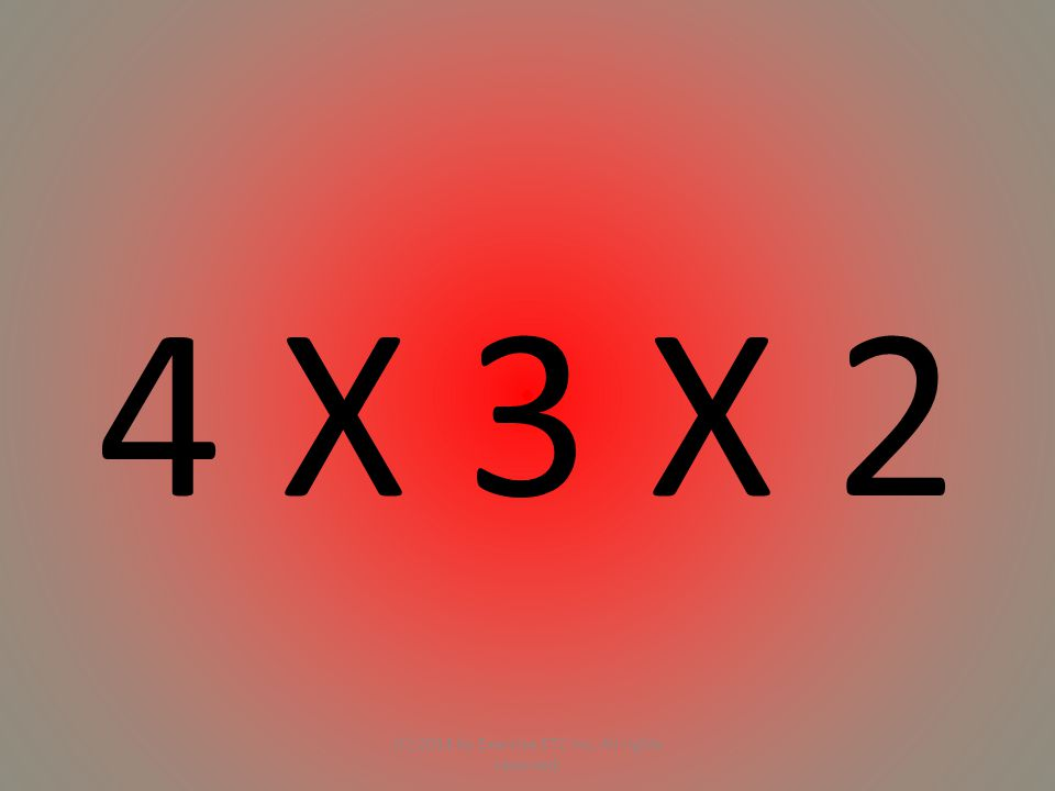 4 X 3 X 2 (C) 2014 by Exercise ETC Inc. All rights reserved.