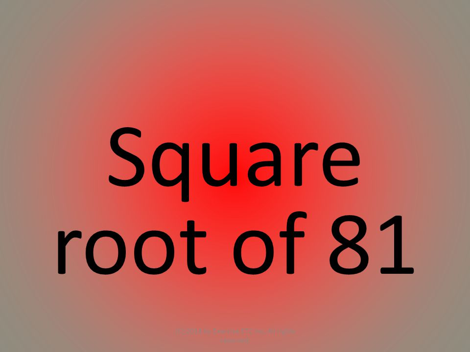 Square root of 81 (C) 2014 by Exercise ETC Inc. All rights reserved.