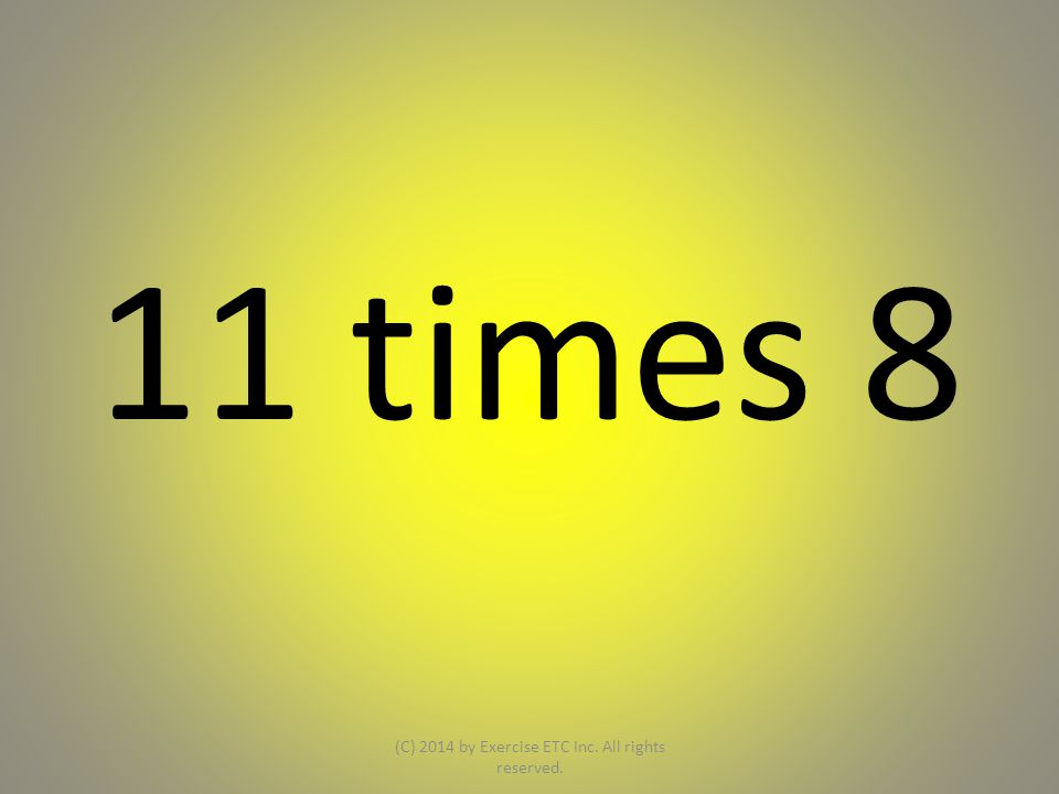 11 times 8 (C) 2014 by Exercise ETC Inc. All rights reserved.
