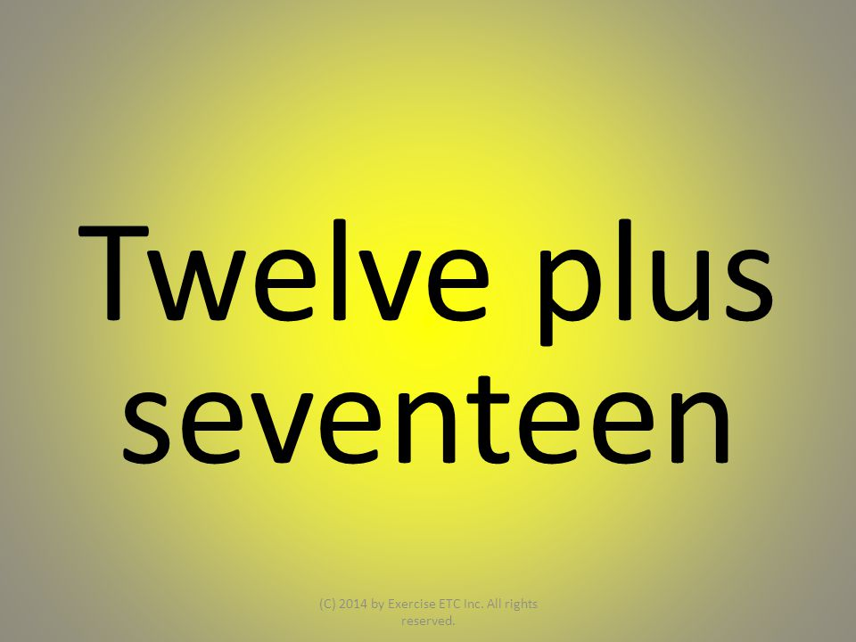 Twelve plus seventeen (C) 2014 by Exercise ETC Inc. All rights reserved.