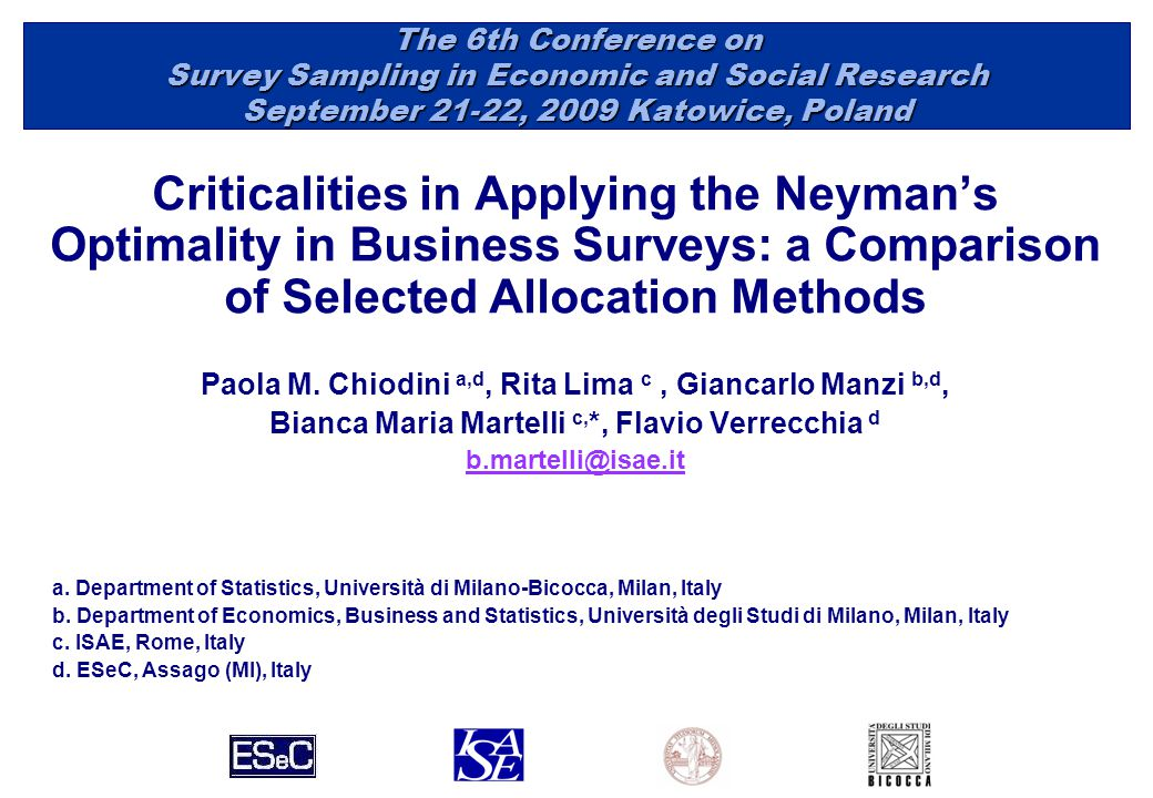 The 6th Conference on Survey Sampling in Economic and Social Research September 21-22, 2009 Katowice, Poland Criticalities in Applying the Neyman's Optimality in Business Surveys: a Comparison of Selected Allocation Methods Paola M.
