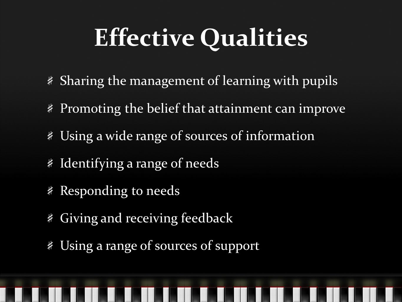 Effective Qualities Sharing the management of learning with pupils Promoting the belief that attainment can improve Using a wide range of sources of i