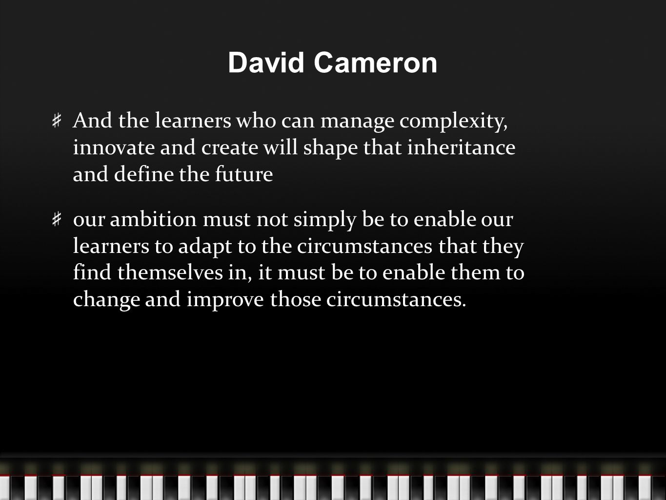 David Cameron And the learners who can manage complexity, innovate and create will shape that inheritance and define the future our ambition must not