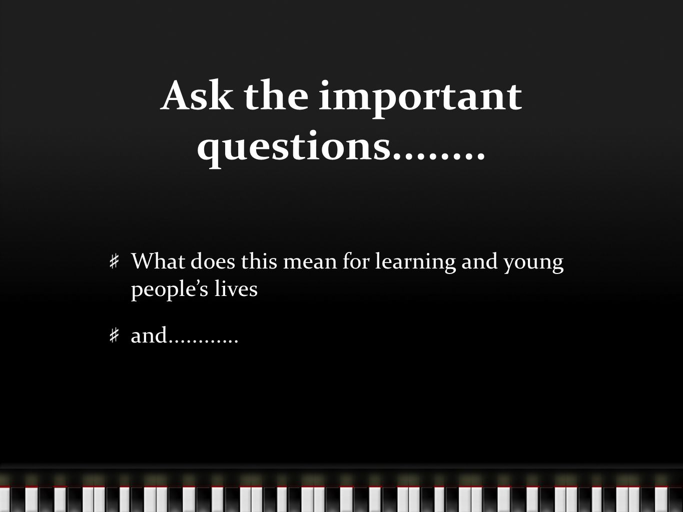 Ask the important questions........