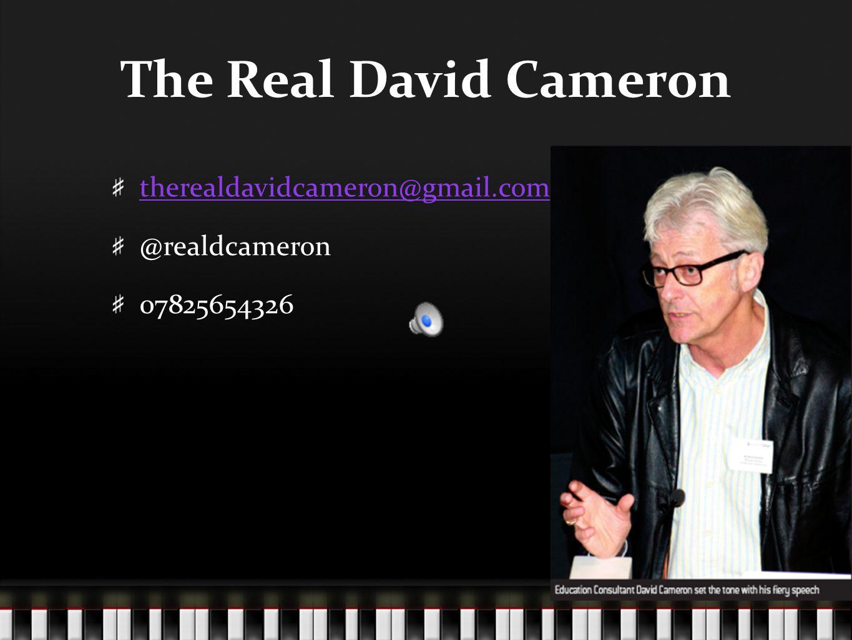 The Real David Cameron therealdavidcameron@gmail.com @realdcameron 07825654326