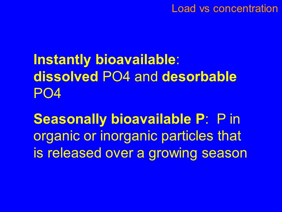 Instantly bioavailable: dissolved PO4 and desorbable PO4 Seasonally bioavailable P: P in organic or inorganic particles that is released over a growin