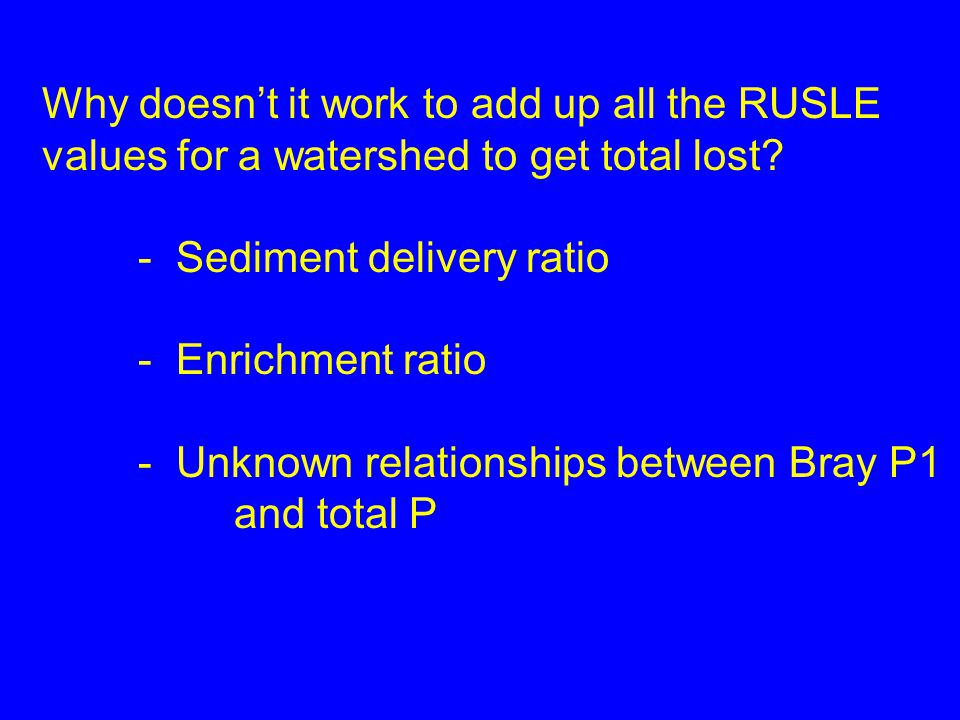 Why doesn't it work to add up all the RUSLE values for a watershed to get total lost? - Sediment delivery ratio - Enrichment ratio - Unknown relations