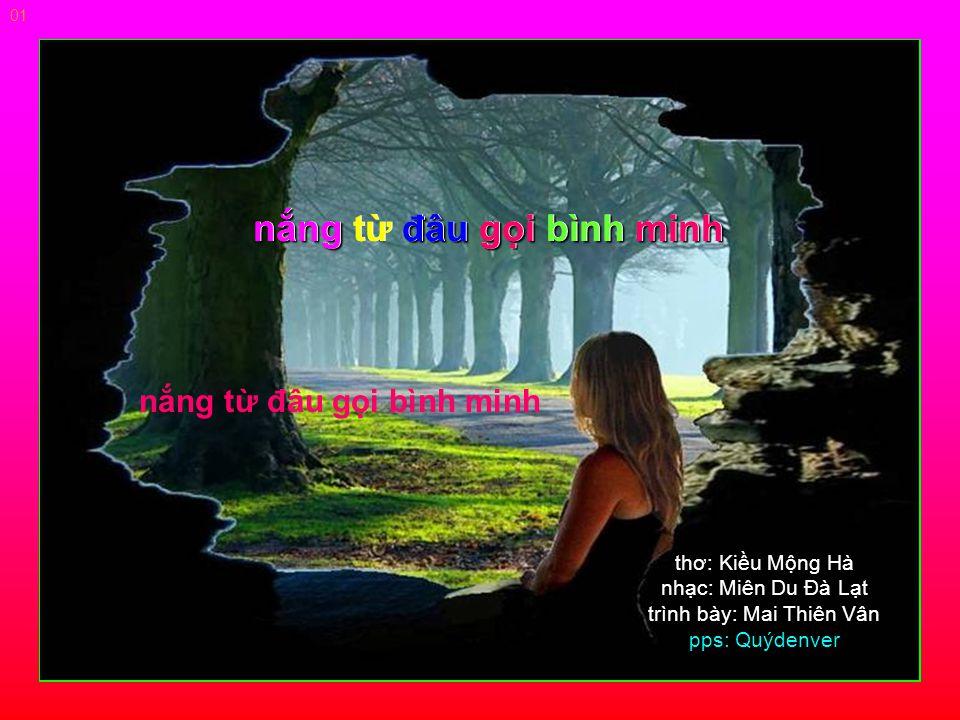 thơ: Kiều Mộng Hà nhạc: Miên Du Đà Lạt trình bày: Mai Thiên Vân pps: Quýdenver nắng từ đâu gọi bình minhnắng từ đâu gọi bình minh 01 nắng từ đâu gọi bình minh