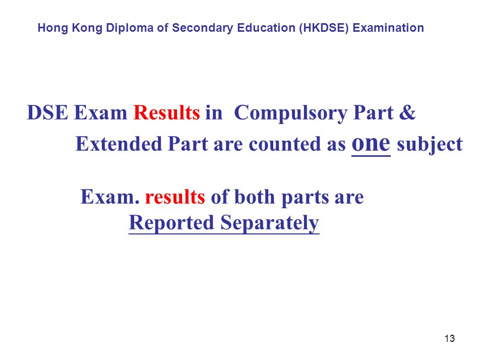 13 DSE Exam Results in Compulsory Part & Extended Part are counted as one subject Exam.