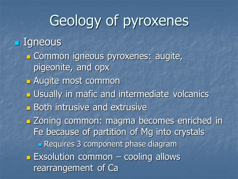 Geology of pyroxenes Igneous Igneous Common igneous pyroxenes: augite, pigeonite, and opx Common igneous pyroxenes: augite, pigeonite, and opx Augite