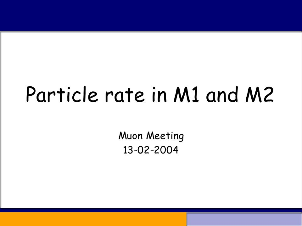 Particle rate in M1 and M2 Muon Meeting 13-02-2004
