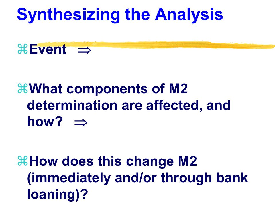 Synthesizing the Analysis zEvent  zWhat components of M2 determination are affected, and how.