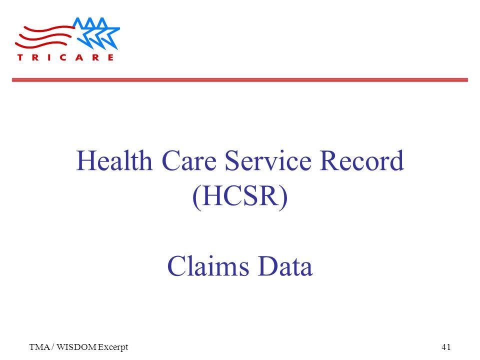 TMA / WISDOM Excerpt41 Health Care Service Record (HCSR) Claims Data