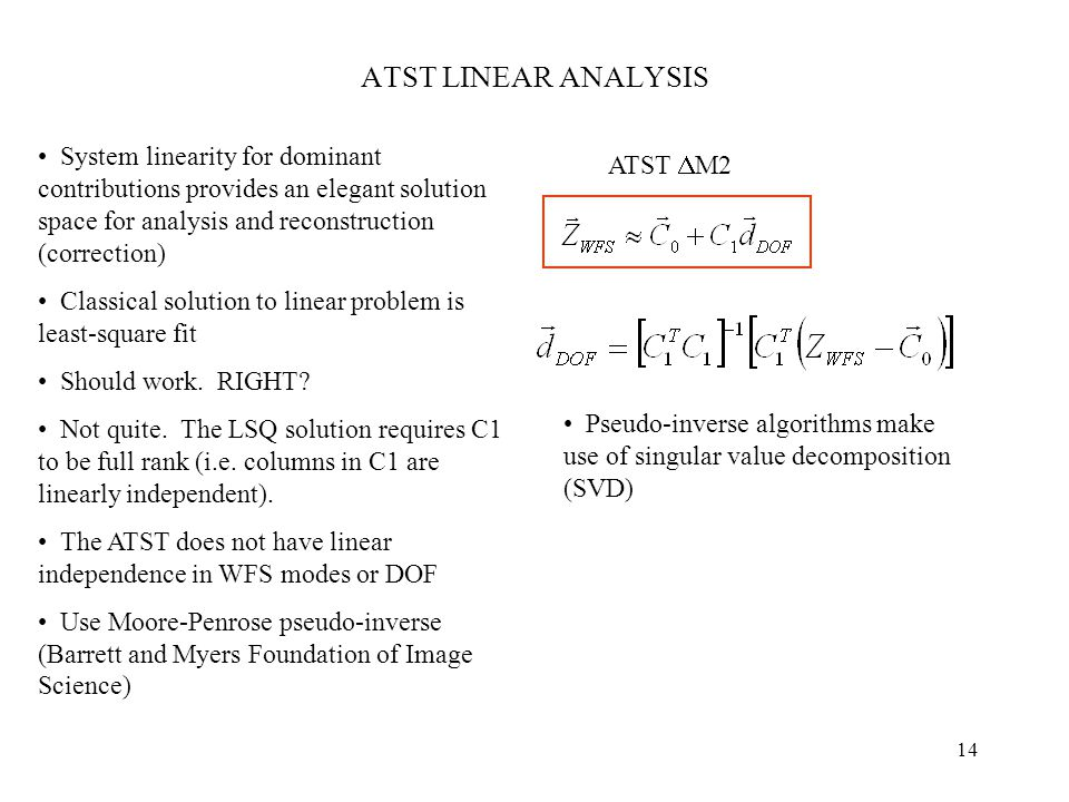 14 ATST LINEAR ANALYSIS ATST  M2 System linearity for dominant contributions provides an elegant solution space for analysis and reconstruction (correction) Classical solution to linear problem is least-square fit Should work.