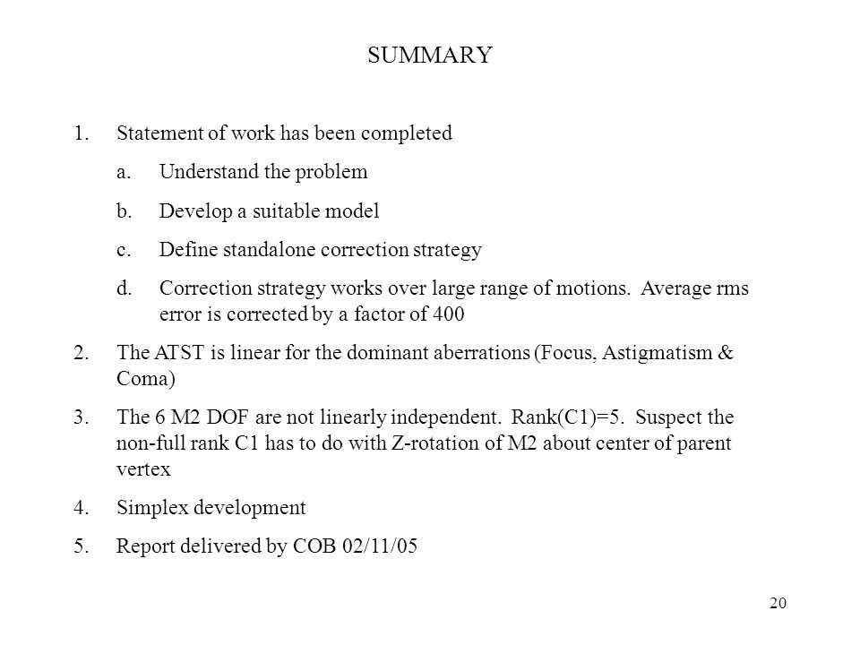 20 SUMMARY 1.Statement of work has been completed a.Understand the problem b.