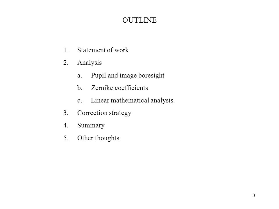 3 OUTLINE 1.Statement of work 2.Analysis a.Pupil and image boresight b.Zernike coefficients c.