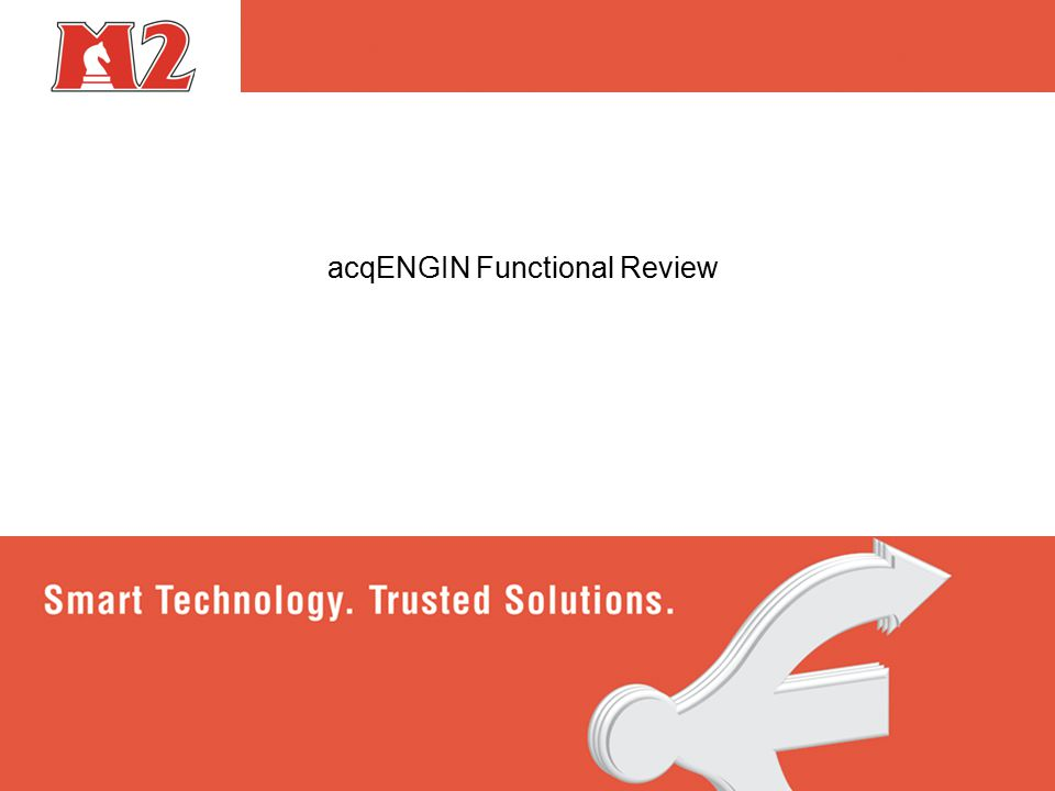 acqENGIN Functional Review © 2010 M2. All rights reserved.