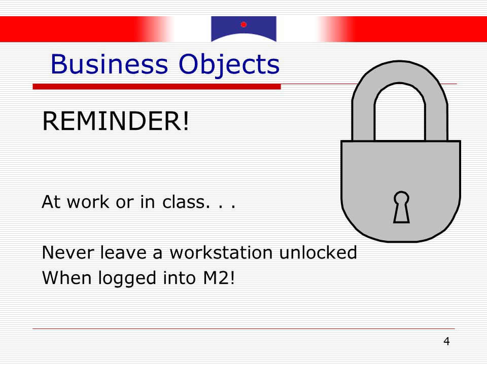 4 REMINDER. At work or in class... Never leave a workstation unlocked When logged into M2.