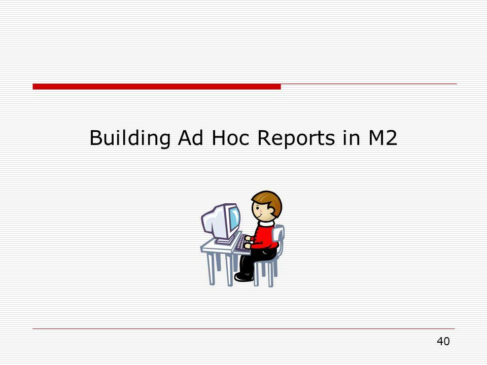 40 Building Ad Hoc Reports in M2