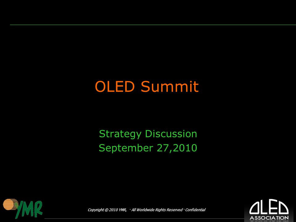 Copyright © 2010 YMR, · All Worldwide Rights Reserved · Confidential OLED Summit Strategy Discussion September 27,2010