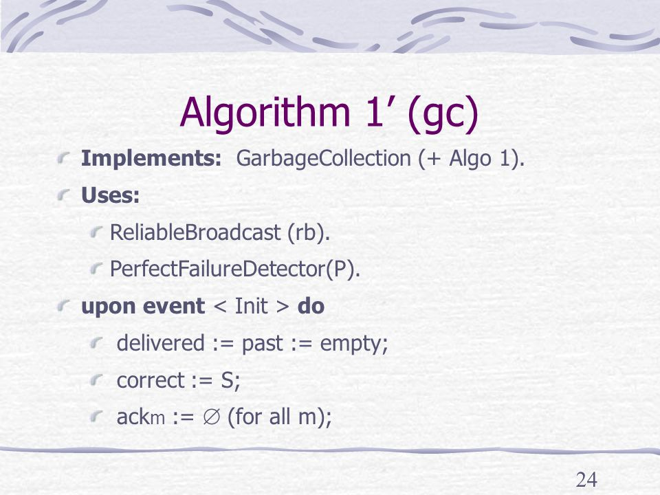 24 Algorithm 1' (gc) Implements: GarbageCollection (+ Algo 1).