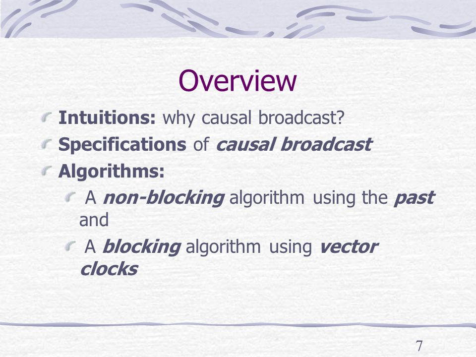 7 Overview Intuitions: why causal broadcast.