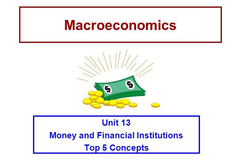 Macroeconomics Unit 13 Money and Financial Institutions Top 5 Concepts