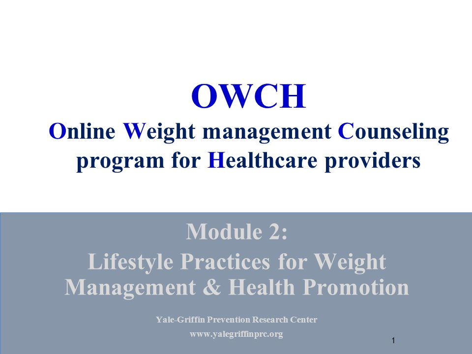 OWCH Online Weight management Counseling program for Healthcare providers Module 2: Lifestyle Practices for Weight Management & Health Promotion Yale-