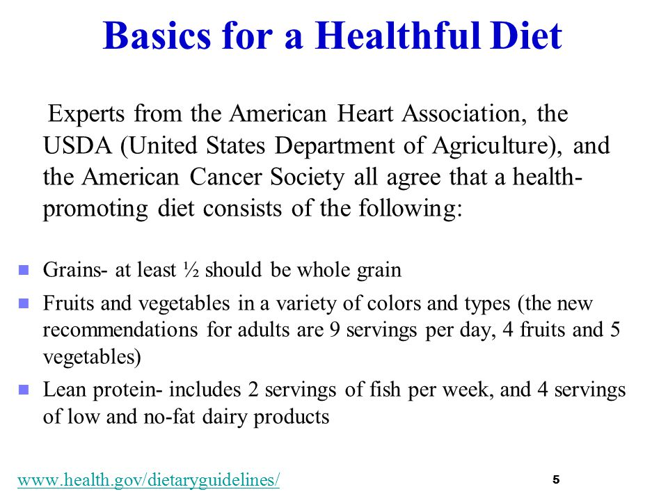 Basics for a Healthful Diet Experts from the American Heart Association, the USDA (United States Department of Agriculture), and the American Cancer S