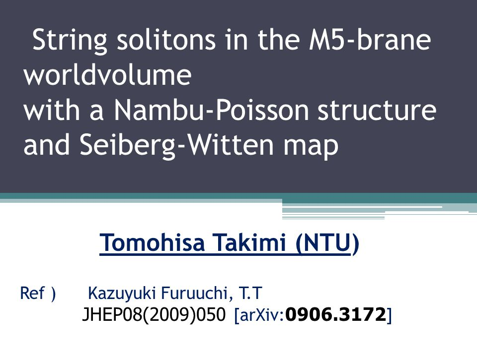 String solitons in the M5-brane worldvolume with a Nambu-Poisson structure and Seiberg-Witten map Tomohisa Takimi (NTU) Ref ) Kazuyuki Furuuchi, T.T JHEP08(2009)050 [arXiv: 0906.3172 ]