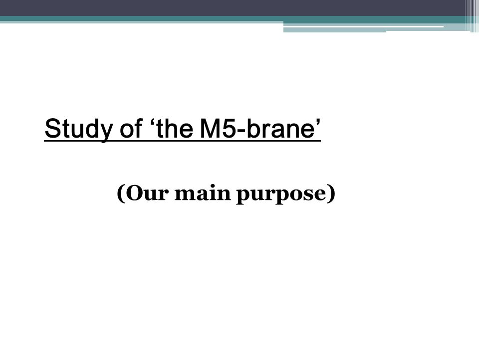 Study of 'the M5-brane' (Our main purpose)