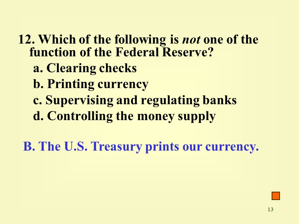13 12. Which of the following is not one of the function of the Federal Reserve.