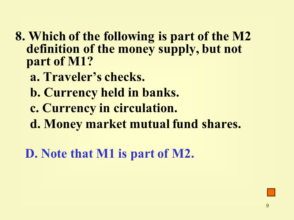 9 8. Which of the following is part of the M2 definition of the money supply, but not part of M1.