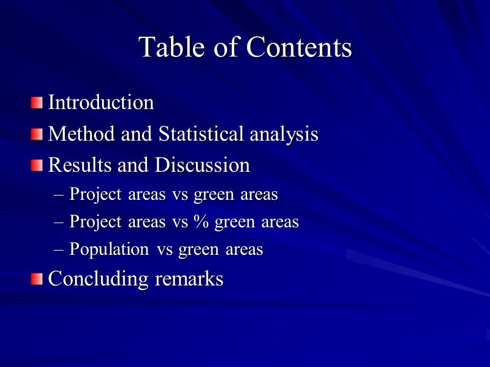 Table of Contents Introduction Method and Statistical analysis Results and Discussion –Project areas vs green areas –Project areas vs % green areas –Population vs green areas Concluding remarks
