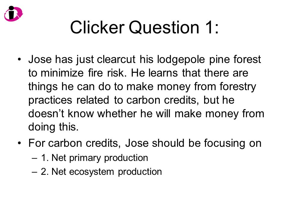 Clicker Question 1: Jose has just clearcut his lodgepole pine forest to minimize fire risk.