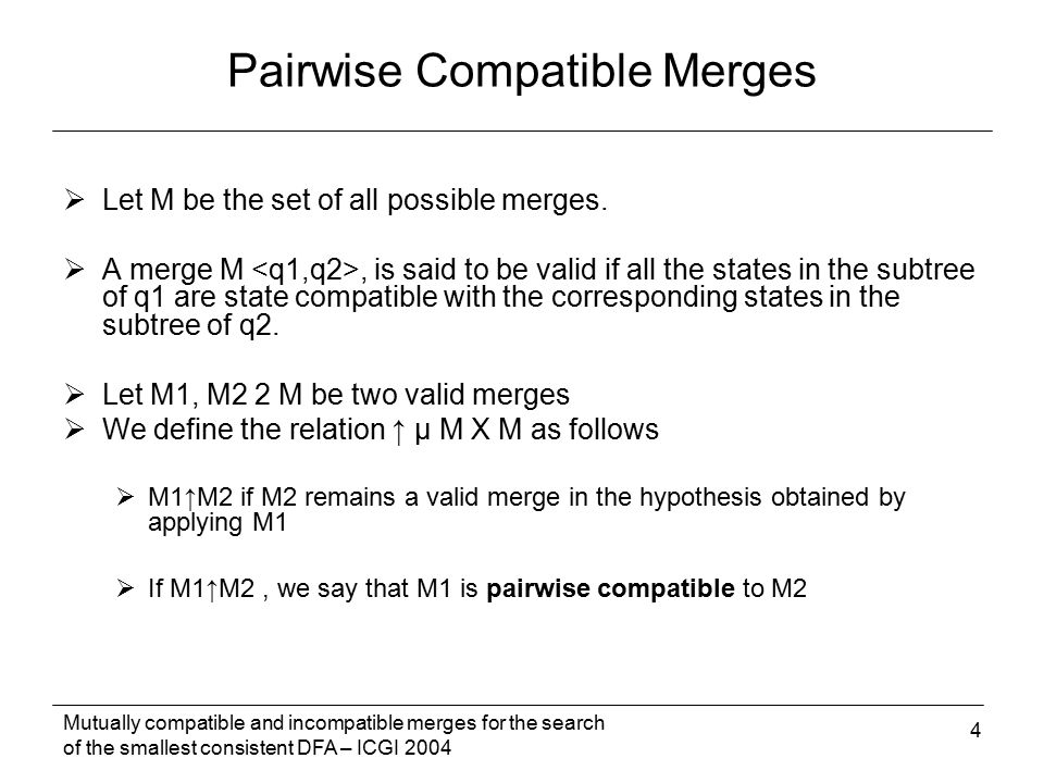 Mutually compatible and incompatible merges for the search of the smallest consistent DFA – ICGI 2004 4  Let M be the set of all possible merges.