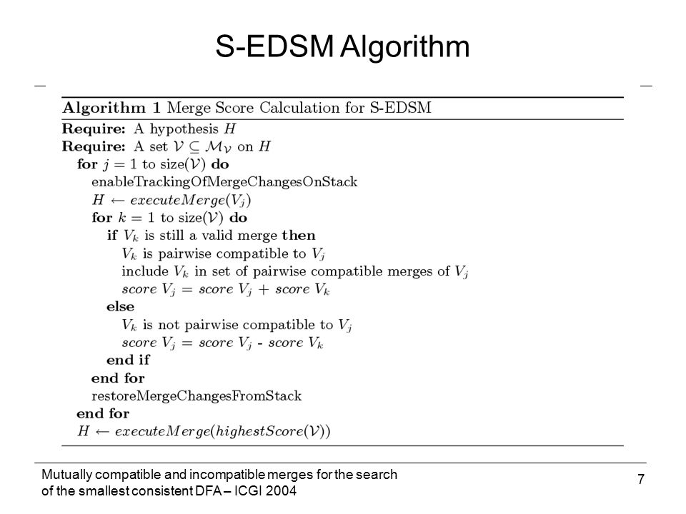 Mutually compatible and incompatible merges for the search of the smallest consistent DFA – ICGI 2004 7 S-EDSM Algorithm