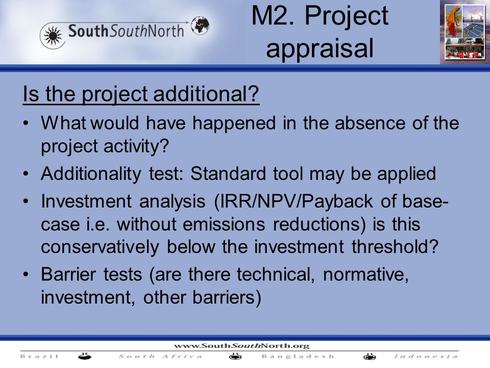 Is the project additional. What would have happened in the absence of the project activity.